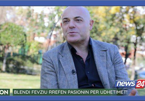 """Blendi Fevziu rrëfehet për """"News24"""": Si ka ndryshuar"""